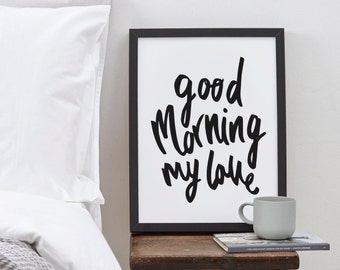 Good Morning My Love Print - positive motivational typography print - new home print - bedroom print