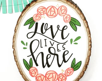 Love Lives Here Painted Wood Slice