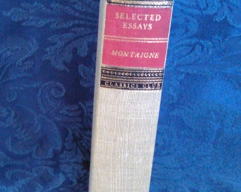 "Vintage Book. ""Selected Essays"" by Montaigne, Walter J Black Classic Club Book, Classic Literature, Published 1943"