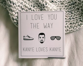I Love You The Way Kanye Loves Kanye Greeting Card - Valentine's Day Anniversary