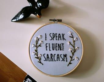 I Speak Fluent Sarcasm Hoop Art, Embroidery Art