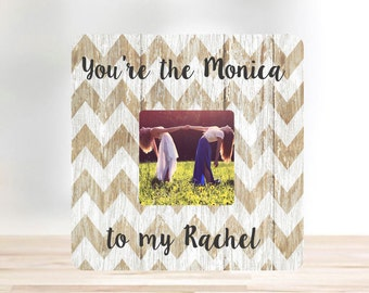 ON SALE  You're the Monica to my Rachel Best Friend Gift  Picture Frame Personalized Picture Frame