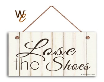 """Lose The Shoes Sign, Shabby Chic Sign,  5"""" x 10"""" Sign, Remove Shoes Sign, Door Sign, Sign For Guests, Signs by Woodland Crew"""