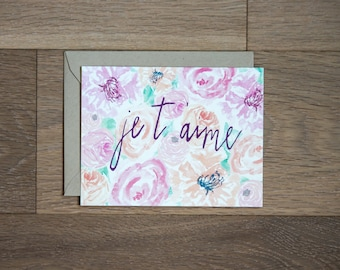 I love you card- Je t'aime card - floral - hand lettering - hand painted flowers - I love you - anniversary card