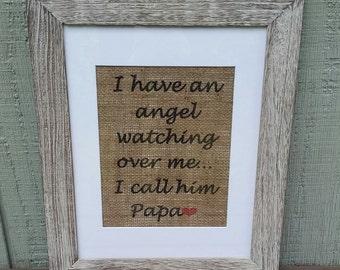 I have an angel watching over me Papa,Grandpa,Heaven,Sympathy,Loss of son,Memorial,loss of mom,loss of dad,grandma , brother,sister,daughter