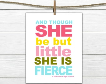 """Shakespeare Quote - """" Though she be but little she is FIERCE"""" Digital Download"""