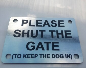 SHUT THE GATE (To Keep Dog in) Silver and Black Sign - 10cm x 7cm