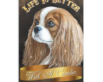 King Charles Spaniel - Dog Art, Canvas Print, Cavalier King Charles Spaniel Blenheim, Life Is Better With A Cavalier - King Charles Gifts