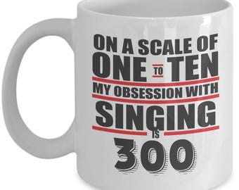 Obsession With Singing Scale of 300. Gift For Singing Lover. Best Singer Gift. 11oz 15oz Coffee Mug.