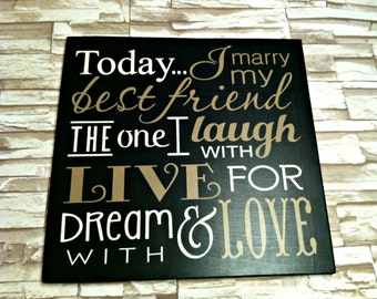 Today I Marry My Best Friend.. The one I LAUGH with LIVE for and DREAM with wood wedding sign.. 16 in x 16 in.