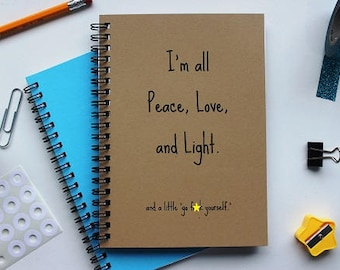 I'm all peace love and light.. and a little go f*ck yourself - 5 x 7 journal