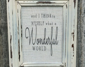 and I think to myself what a Wonderful World,Louis Armstrong Framed quote,Inspirational saying,burlap print,framed burlap print,gallery wall