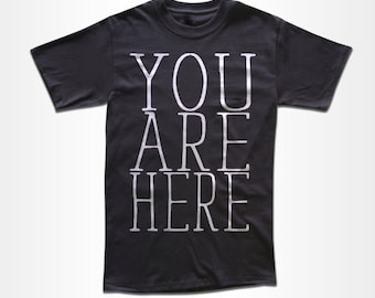 You Are Here T Shirt - Graphic Tees for Men, Women & Children -  Short Sleeve and Long Sleeve Available