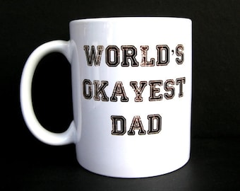 Funny Gift For Dad Funny Dad Gift For Him Mens Gift Best Dad Gift Dad Birthday Gift For Dad Worlds Best Dad World's Okayest Dad Mug Men Gift
