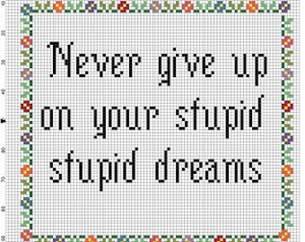 Never Give Up on Your Stupid, Stupid Dreams - Graduation Gift, New Job Gift, Cross Stitch Pattern - Instant Download