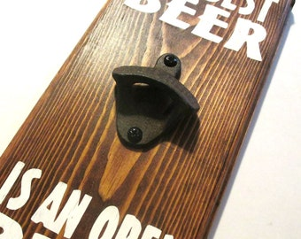 "The Best Beer is an open beer bottle opener with cast iron ""open here"" opener.  Ready to ship man cave decor, bar decor, home, cottage decor"