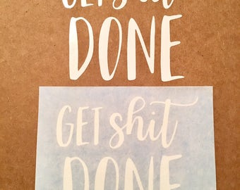 Get shit done vinyl decal