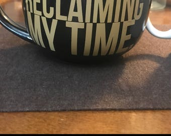 Reclaiming My Time Mug -Gift For All - Maxine Waters - Melanin - Congress - Great Gift