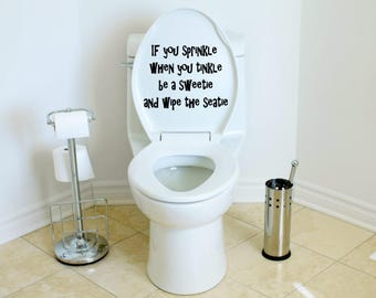 If you sprinkle when you tinkle be a sweatie and wipe the seatie, Bathroom decal, toilet decal