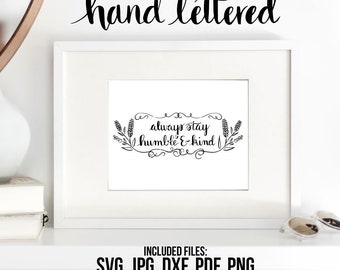 Humble Printable, Kind Printable, Always Stay Humble, Hand Lettered, Calligraphy Cut File, SVG Cut File, Graphic Overlay