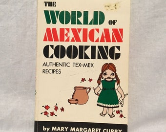 The World of Mexican Cooking, Mary Margaret Curry, 1971 Cookbook, Tex Mex Recipes