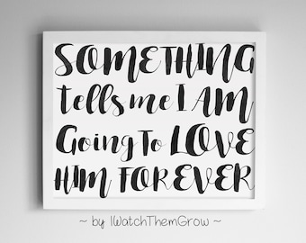"""Printable """"Something Tells Me I Am Going To Love Him Forever"""" Wall Art, Black Watercolor Nursery Art Quote 8x10 & 11x14 JPG INSTANT DOWNLOAD"""
