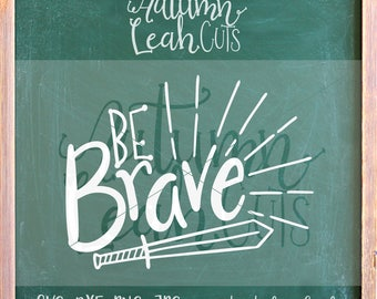Be Brave - Hand Drawn, Hand Lettered -- SVG, PNG, Jpeg, DXF cut file for Silhouette, Cricut -- Instant Download Clipart - Printable Art