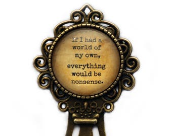 "Alice in Wonderland ""If I had a world of my own, everything would be nonsense."" Bookmark"