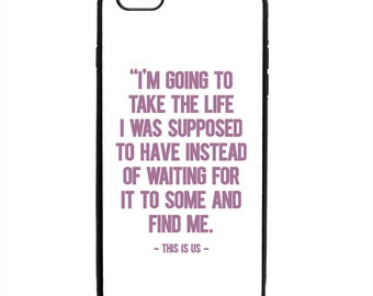 This Is Us Take The Life Supposed To Have Phone Case Samsung Galaxy S5 S6 S7 S8 S9 Note Edge iPhone 4 4S 5 5S 5C 6 6S 7 7S 8 8S X SE Plus