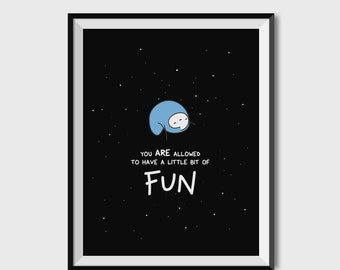 """You Are Allowed To Have Fun A Little Bit Of Fun 8.5"""" X 11"""" Museum Quality Hand-Signed Print"""