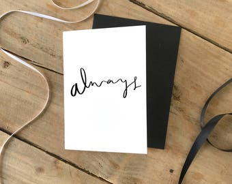 Always Card, Quote, Anniversary, Wedding, Love, Brush Lettering, Greetings Card, Romantic