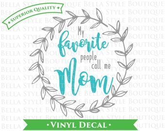 My Favorite People Call Me Mom - Mother's Day - Wreath - TWO color VINYL DECAL