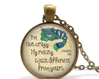 I'm Not Crazy. My Reality is Just Different From Yours - Cheshire Cat Quote Pendant Necklace or Key Chain - Alice in Wonderland