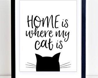 Home is Where My Cat Is Print, Cat Print, Cat Wall Art, Cat Printable, INSTANT DOWNLOAD, Cat lover gift, last minute gift, Black Cat Print