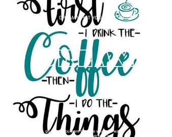 First I Drink The Coffee Cuttable Svg, DXF, EPS, PNG Silhouette Studio & Cricut Vector Art Vinyl Digital Cutting Cut File