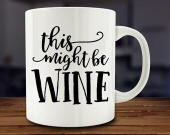 Wine Lover Gift, This Might Be Wine Mug, funny wine mug (A175-rts)