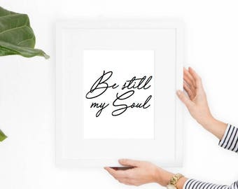"8x10"" Digital Download of Be Still My Soul Print l Wall Art, Home Decor, Gift, Printable Art, Peaceful Wall Art"