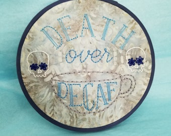 "Death Over Decaf 5"" Hand Embroidered Hoop"