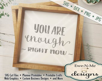 You Are Enough Right Now SVG - Motivational SVG - You Are Enough - Commercial Use SVG -  svg, dxf, png and jpg files available