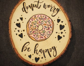 Donut Worry Be Happy - handmade wood burned art