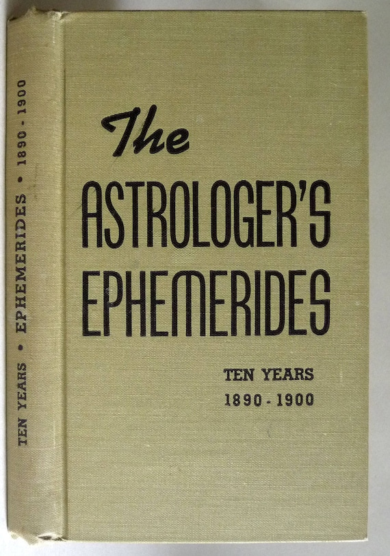 The Astrologer's Ephemerides: 1890 to 1900 The Aries Press Horoscope