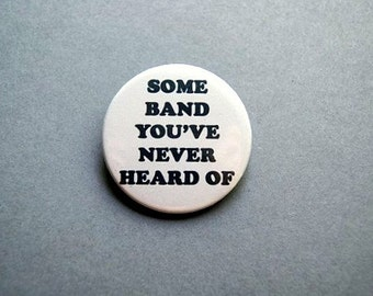 Some band you've never heard of - button badge or magnet 1.5 Inch