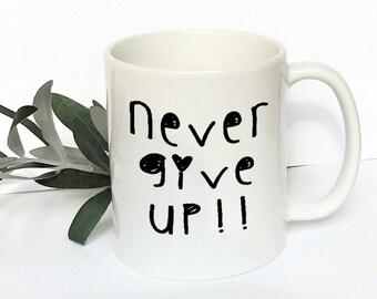 Coffee Mug, ceramic Mug, Never give up Mug