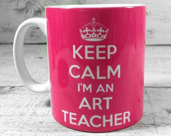 Keep Calm I'm an ART TEACHER 11oz Gift Mug Cup