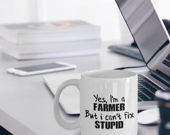 Farmer Gift - Farmer Mug - Farmer Coffee Mug - Yes I'm a Farmer But I Can't Fix Stupid