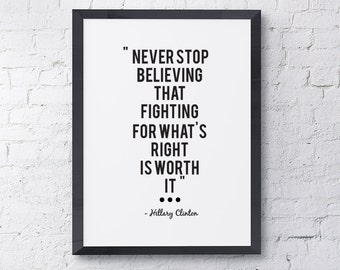 """Typography """"Never Stop Believing That Fighting For What's Right Is Worth It"""" Motivational Inspirational Hillary Clinton Quote Print"""