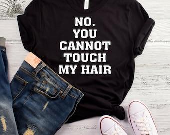 No You Cannot Touch My Hair T-Shirt, Don't Touch My Hair, Natural Hair, Yes It's Natural, Yes It's My Hair, Hair Shirt, Dreadlocks Shirt