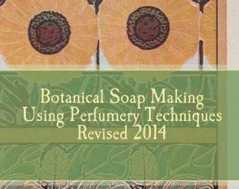 Botanical Soap Making Using Perfumery Techniques Revised 2014 Digital Booklet