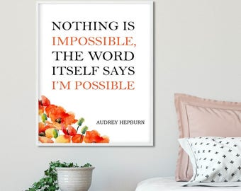 Nothing Is Impossible, The Word Itself Says I'm Possible Print Typography Instant Digital Download Audrey Hepburn quote inspirational Quote