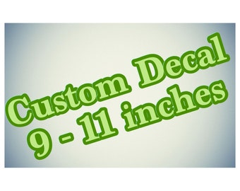 Custom Decal 9 - 11 inches
